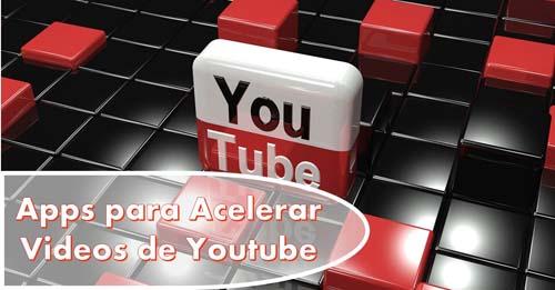 Apps para Acelerar Videos de Youtube