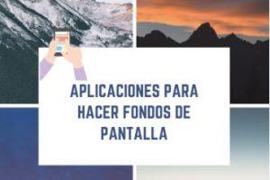 aplicaciones para hacer fondos de pantalla